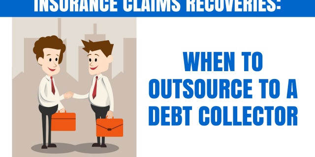 Insurance Claims Recoveries: When to Outsource to a Debt Collector