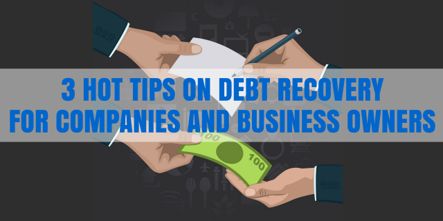 3 Hot Tips on Debt Recovery for Companies and Business Owners