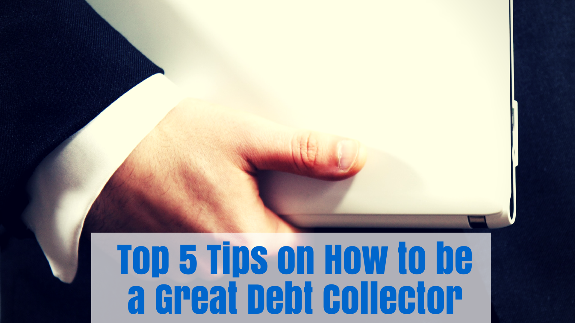 Top 5 Tips on How to be a Great Debt Collector