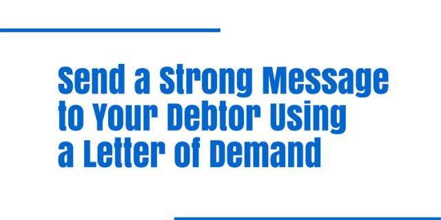 Send a Strong Message to Your Debtor Using a Letter of Demand