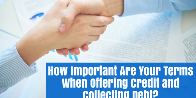 How Important Are Your Terms When Offering Credit and Collecting Debt