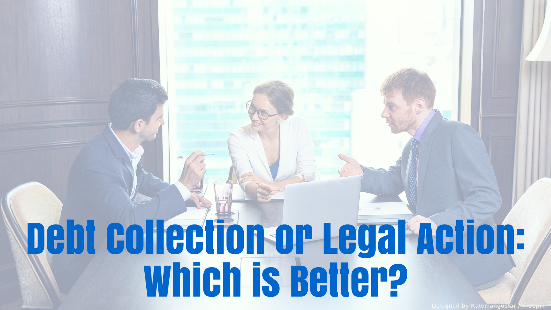 Debt Collection or Legal Action: Which is Better?