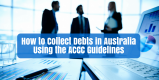 How to Collect Debts in Australia Using the ACCC Guidelines