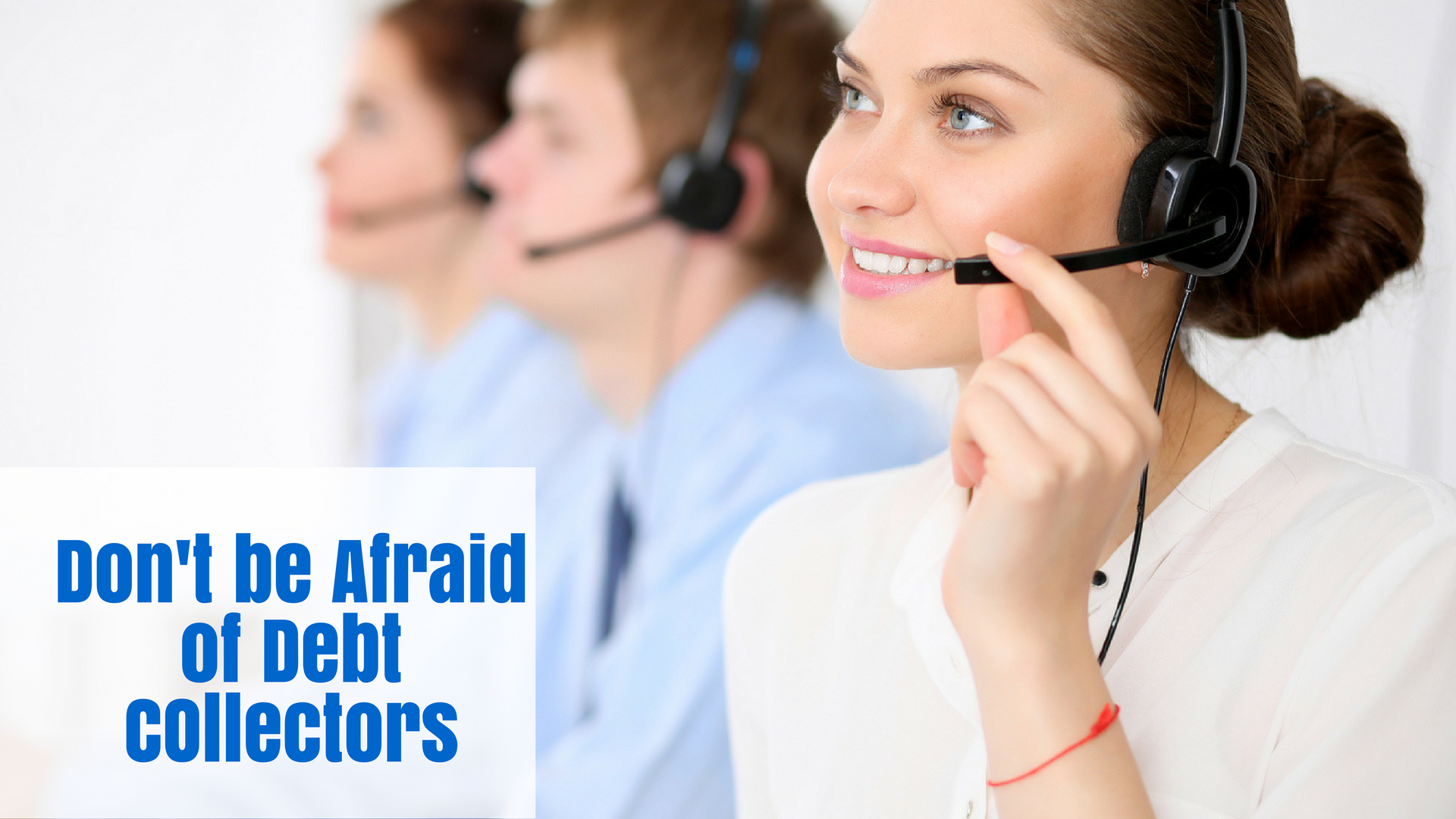 Don't be Afraid of Debt Collectors