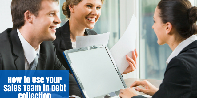 How to Use Your Sales Team in Debt Collection