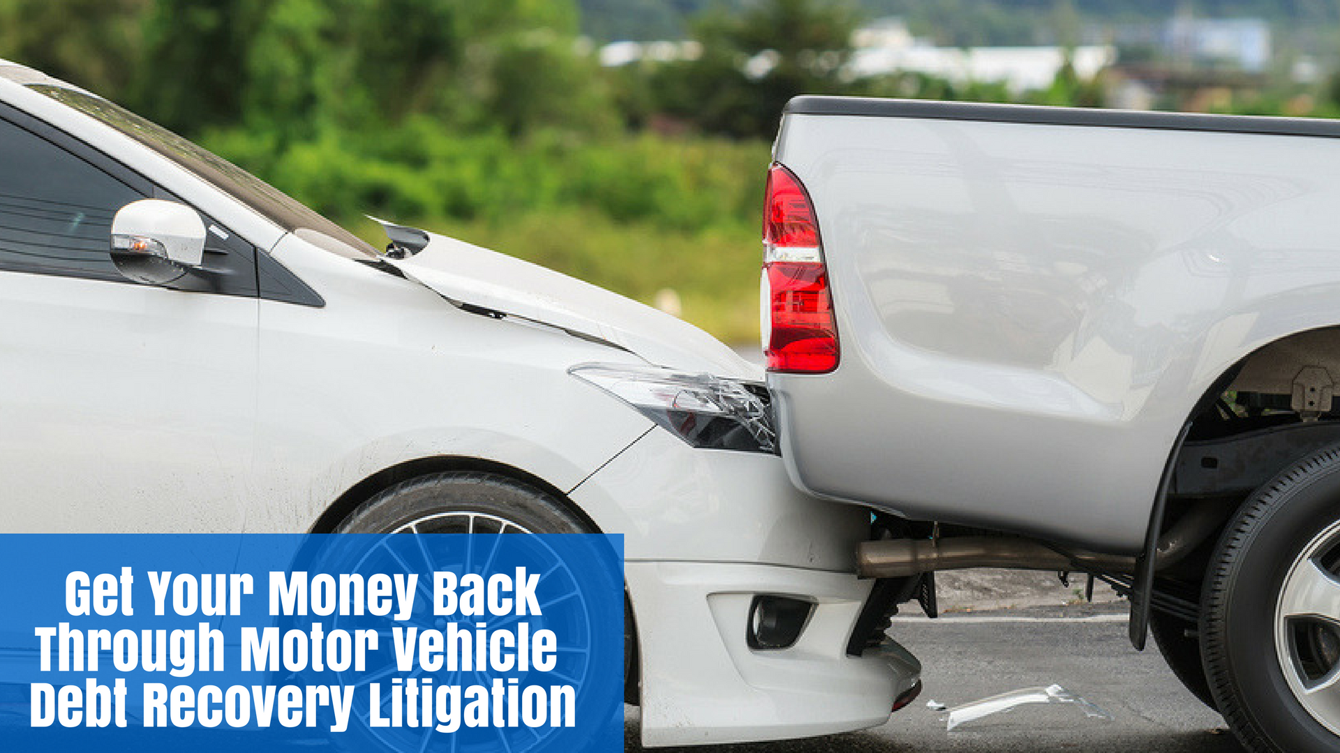 Get Your Money Back Through Motor Vehicle Debt Recovery Litigation