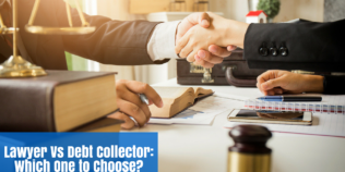 Lawyer Versus Debt Collector : Which One to Choose?