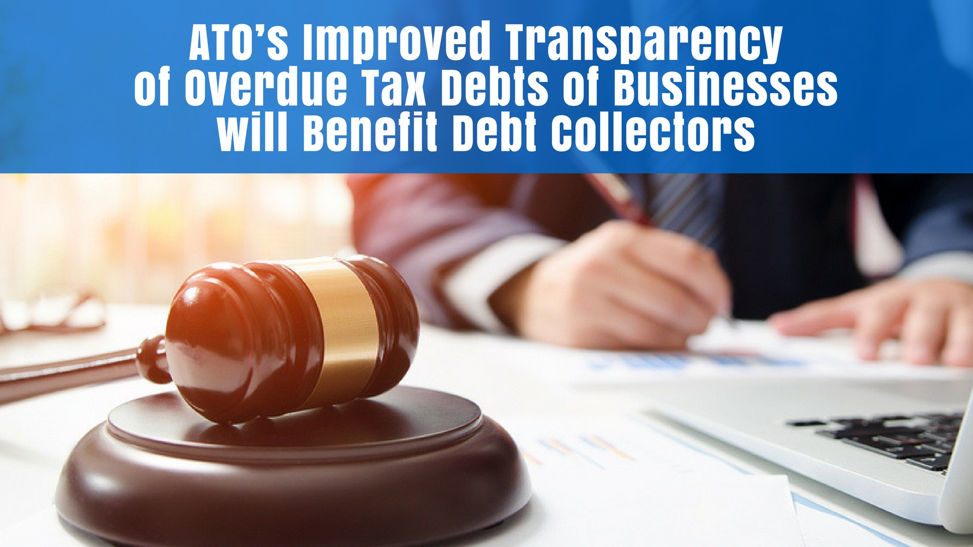 ATO's Improved Transparency of Overdue Tax Debts of Businesses will Benefit Debt Collectors