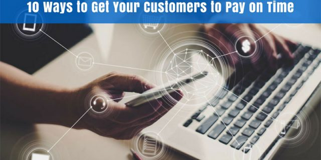 10 Ways to Encourage your Customers to Pay You On Time
