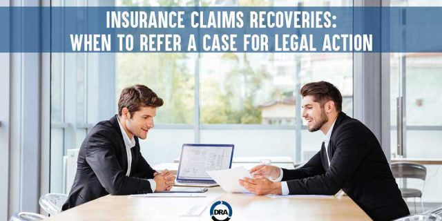 Insurance Claims Recoveries: When to Refer a Case for Legal Action