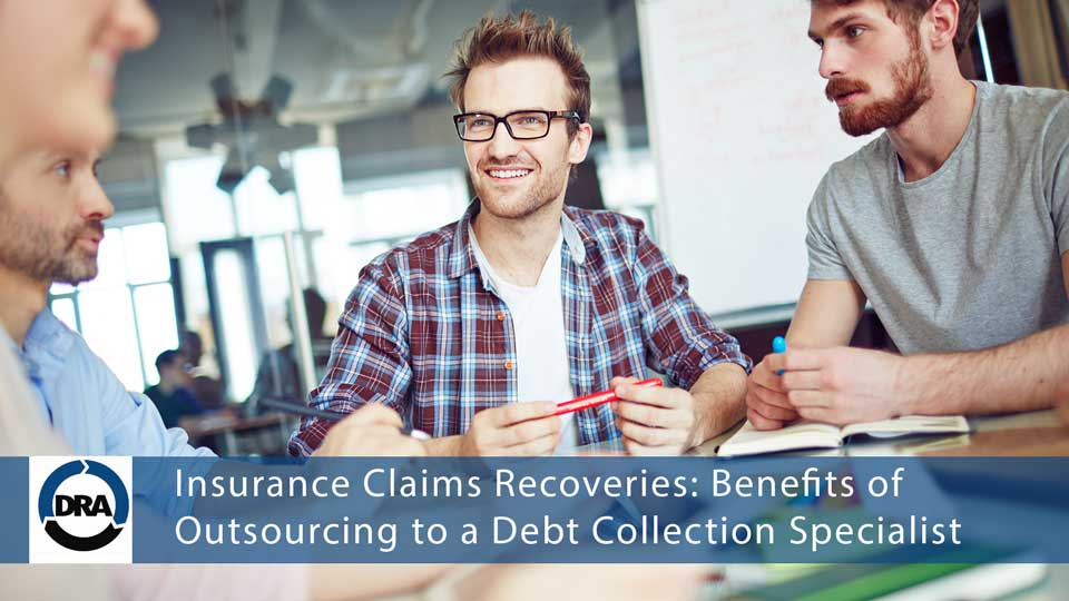 Insurance Claims Recoveries Benefits of Outsourcing to a Debt Collection Specialist
