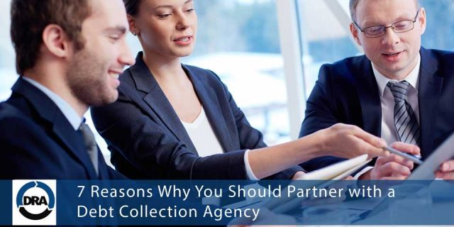 7 Reasons Why You Should Partner with a Debt Collection Agency